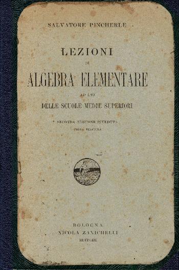 Lezioni di Algebra Elementare ad uso delle scuole medie superiori, Salvatore Pincherle
