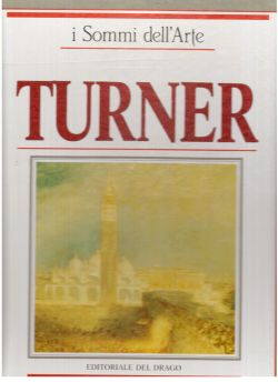 I sommi dell'Arte. Turner, Pier Antonio Spizzotin