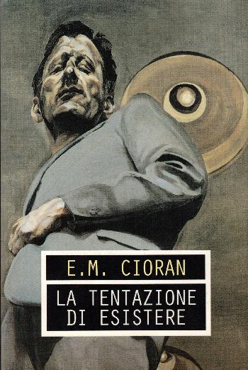 La Tentazione di esistere, E.M. Cioran