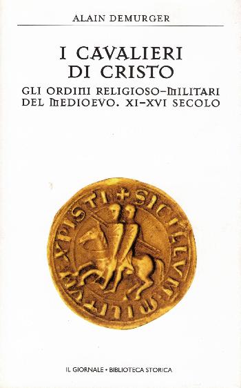 I cavalieri di Cristo – gli ordini religioso-militari del medioevo XI-XVI secolo, Alain Demurger