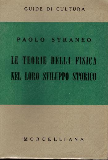Le teorie della fisica nel loro sviluppo fisico, Paolo Straneo