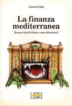 La finanza mediterranea. Borsa e titoli di stato: come difendersi?, Antonio Saba