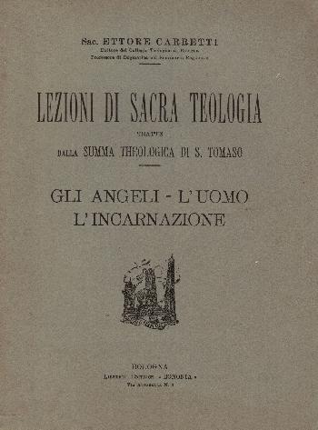 Lezioni di sacra teologia – Gli Angeli – L'uomo – L'incarnazione, Sac. Ettore Carretti