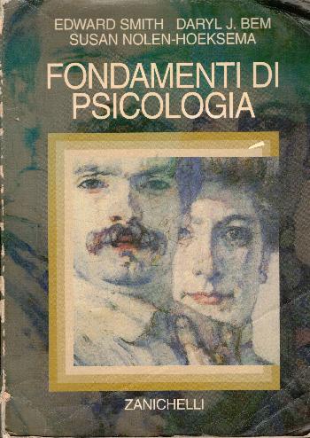 Fondamenti di psicologia, E. Smith – D. J. Bem – S. Nolen-Heksema