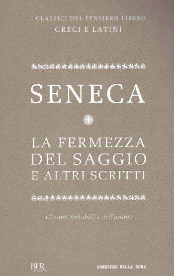La fermezza del saggio e altri scritti, Seneca