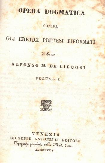 Opera dogmatica contra gli eretici pretesi riformati, S. Alfonso M. De Liguori