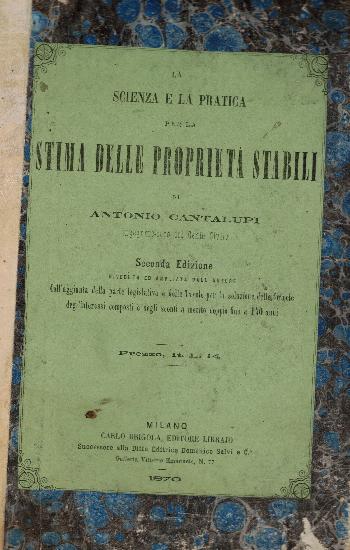 La scienza e la pratica per la stima della proprietà stabili, Antonio Cantaluppi