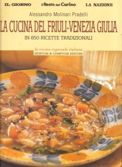 La cucina del Friuli-Venezia Giulia in 850 ricette tradizionali, Alessandro Molinari Prandelli