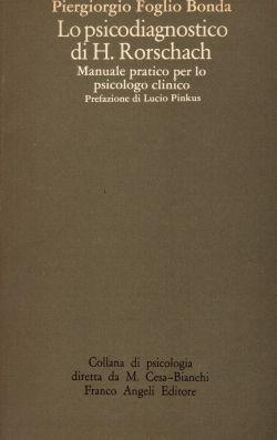 Lo psicodiagnostico di H. Rorschach. Manuale pratico per lo psicologo clinico. Prefazione di Lucio Pinkus, Piergiorgio Foglio Bonda