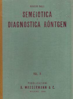 Semeiotica e diagnostica rontgen Vol. I, II, III, Ruggero Balli