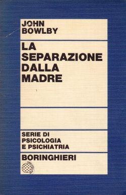 La separazione dalla madre. Serie di psicologia e psichiatria, John Bowlby