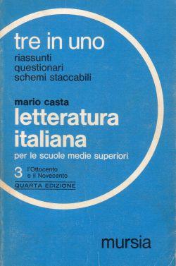 Tre in Uno. Letteratura italiana per le scuole medie superiori. 3, l?ottocento e il Novecento, Mario Casta