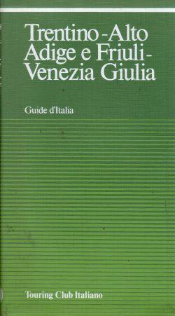 Trentino – Alto Adige e Friuli – Venezia Giulia. Guide d'Italia, AA. VV,