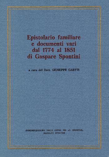 Epistolario familiare e documenti vari dal 1774 al 1851 di Gaspare Spontini, Giuseppe Gaetti