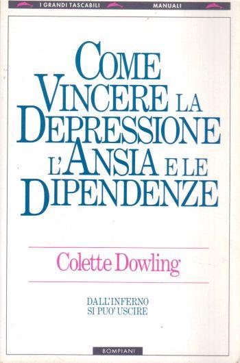 Come vincere la depressione l'ansia e le dipendenze, Collette Dowling