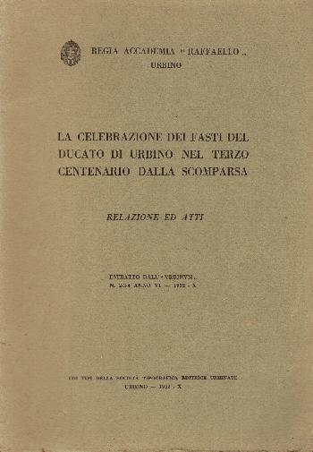 La celebrazione dei fasti del ducato di Urbino nel terzo centenario dalla scomparsa Relazione ed Atti,  AA.VV.