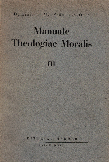 Manuale Theologiae Moralis III,  Dominicus M. Prummer O. P.