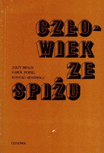 Czlowiek ze spizu, J. Braun – K. Popiel – K. Sieniewicz