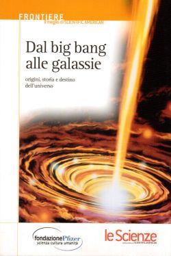 Dal big bang alle galassie. Origini, storia e destino dell'universo, AA. VV.