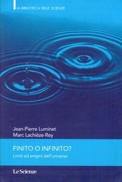 Finito o infinito? Limiti ed enigmi dell'Universo, Jean-Pierre Luminet, Marc Lachieze-Rey