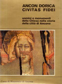 Ancon Dorica Civitas Fidei. Uomini e monumenti della Chiesa nella storia della città di Ancona, Mario Natalucci
