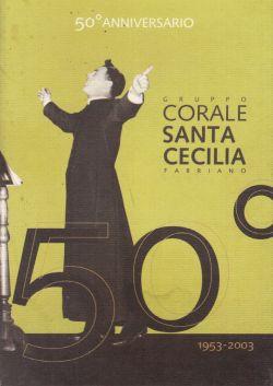 50° anniversario Gruppo corale Santa Cecilia Fabriano 1953-2003. Con audio cd, AA. VV.