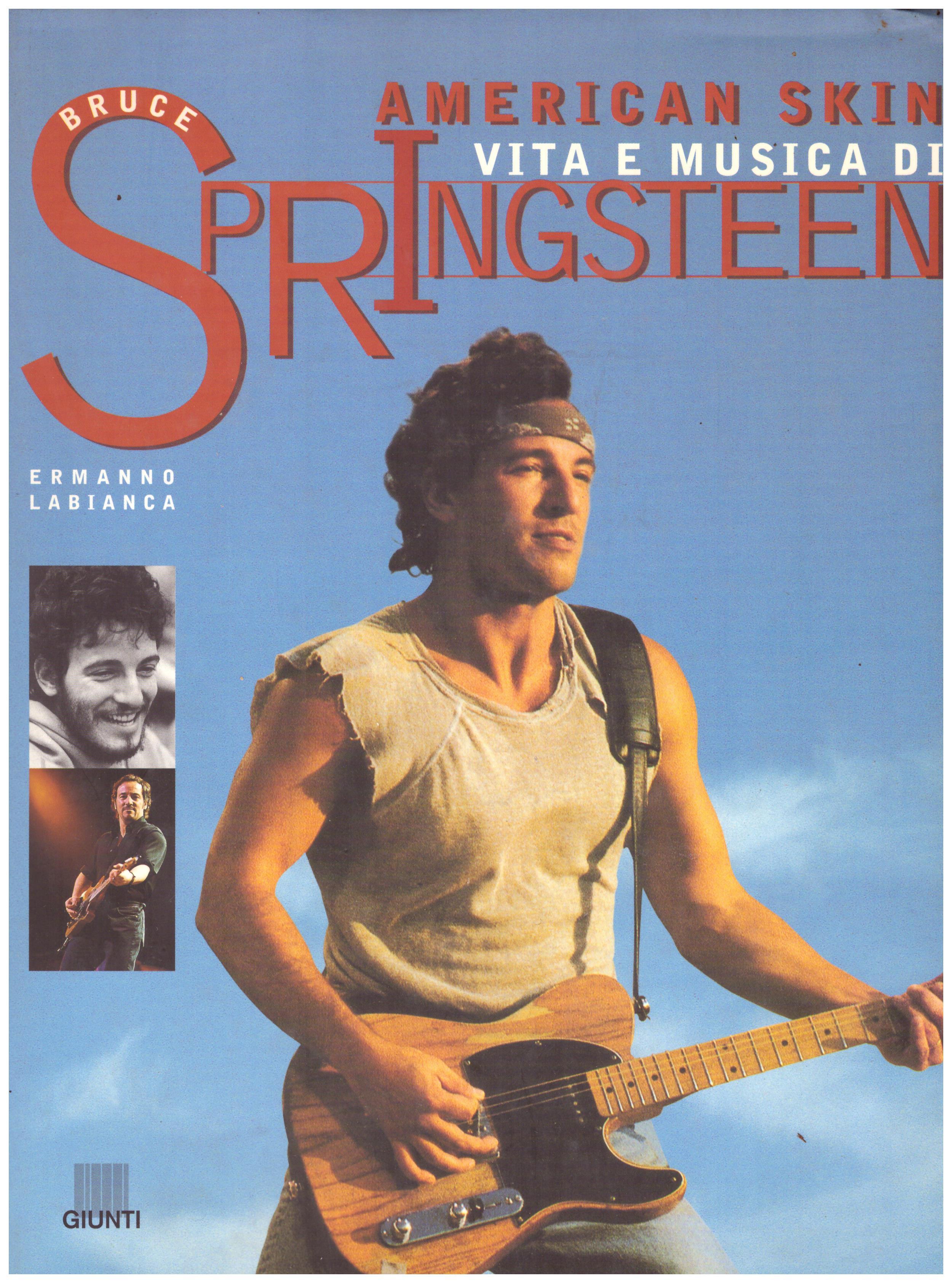 Titolo: Vita e musica di Springsteen     Autore: Ermanno Labianca    Editore: Giunti