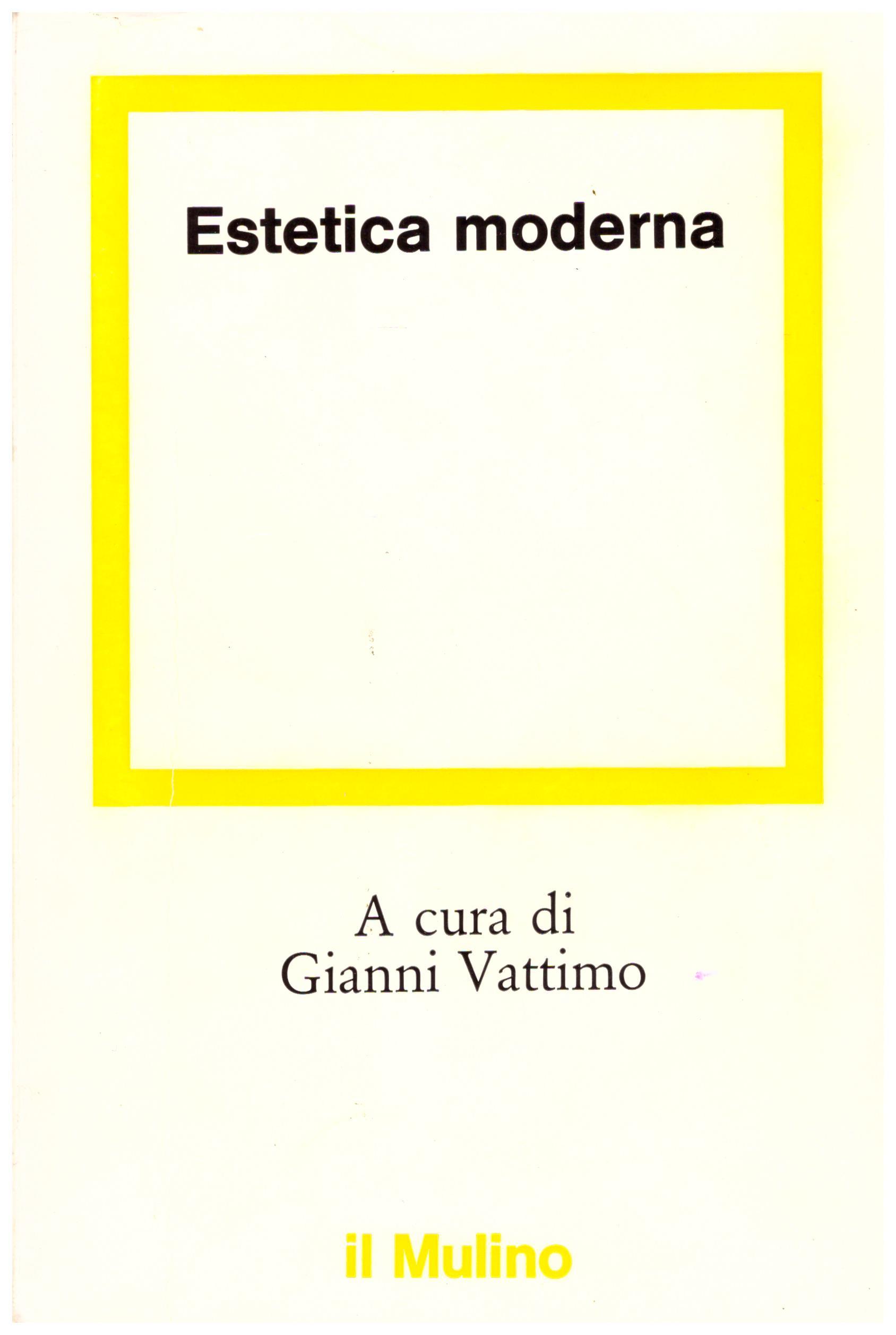 Titolo: Estetica moderna Autore: AA.VV. A cura di Gianni Vattimo Editore: Il Mulino, 1977