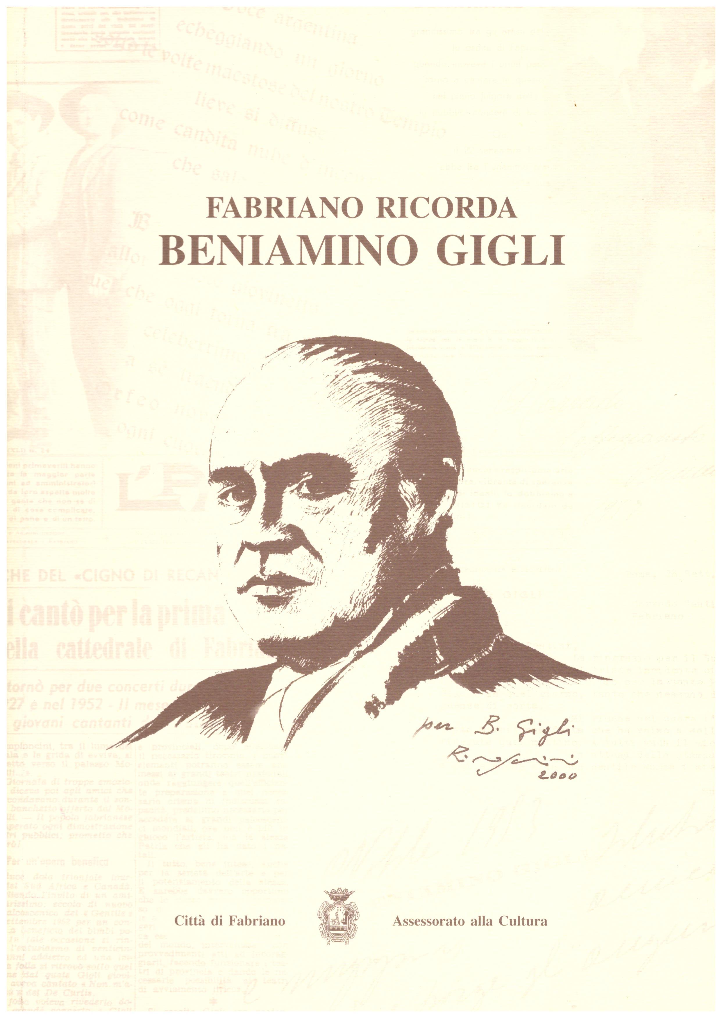 Titolo: Fabriano ricorda Beniamino Gigli Autore : AA.VV.  Editore: Arti grafiche gentile
