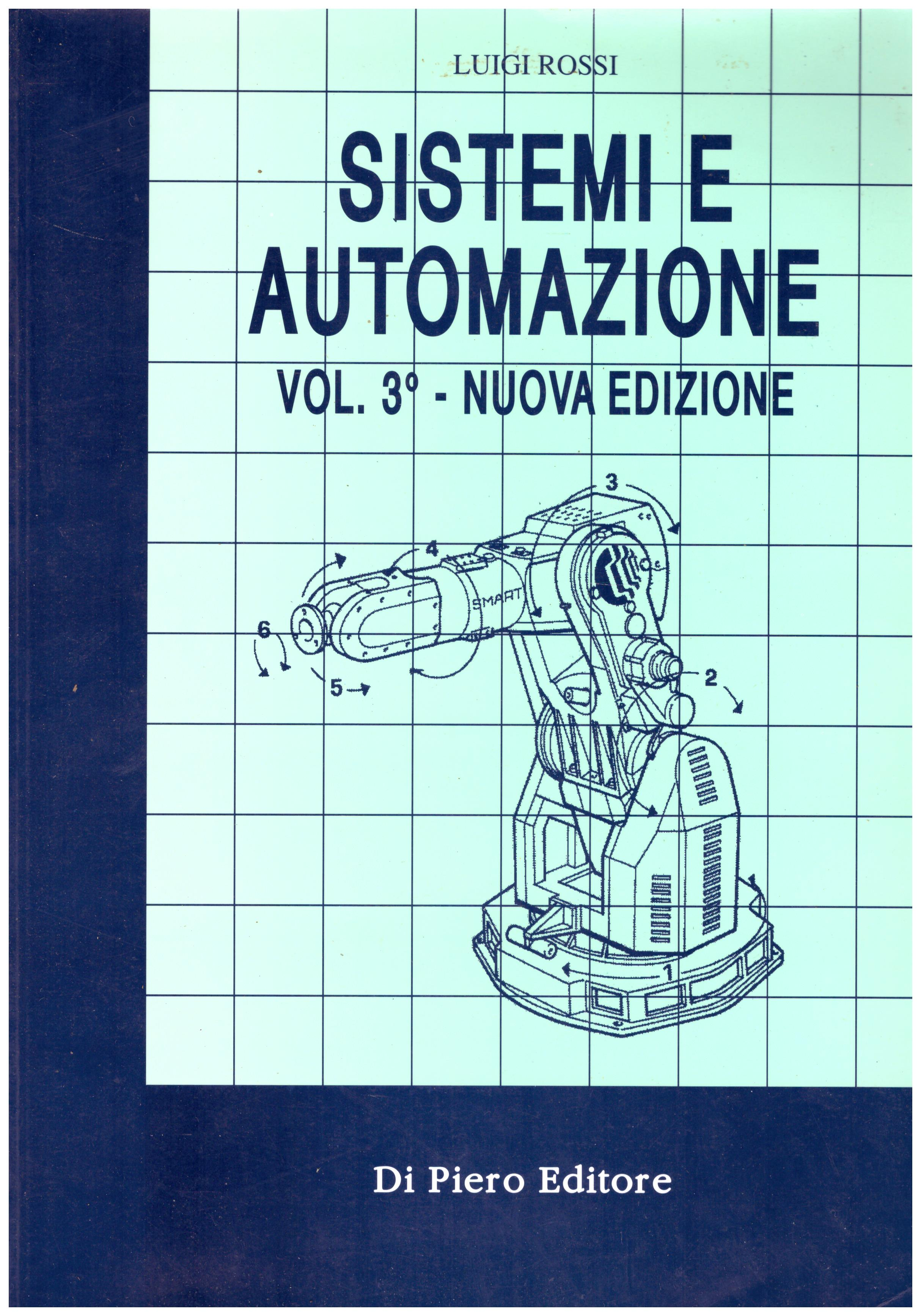 Titolo: Sistemi e automazione vol. 3 nuova edizione   Autore : Luigi Rossi  Editore: Di Pietro editore 1996