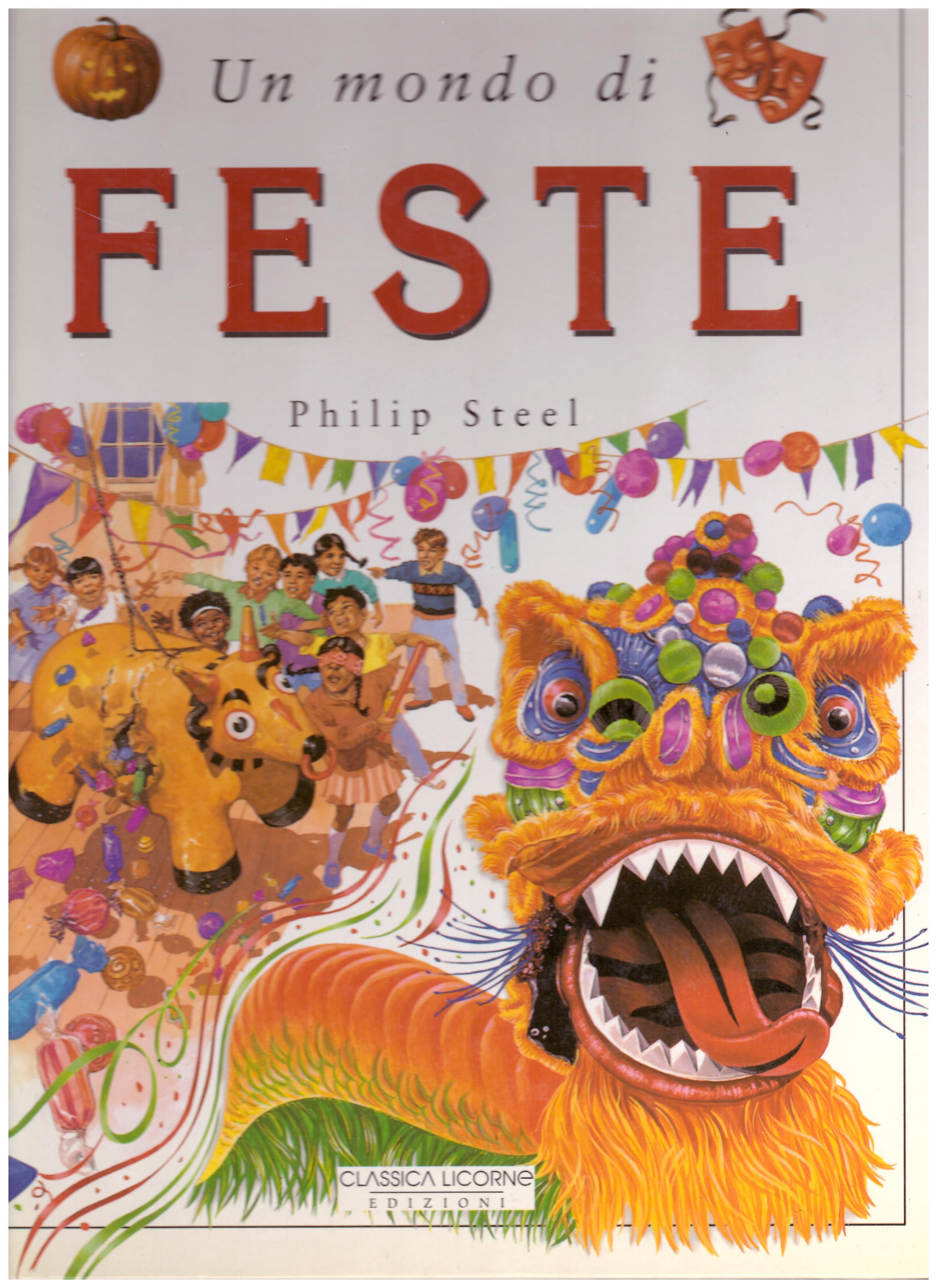 Titolo: Un mondo di feste  Autore: Philip Steel  Editore: classica Licorne