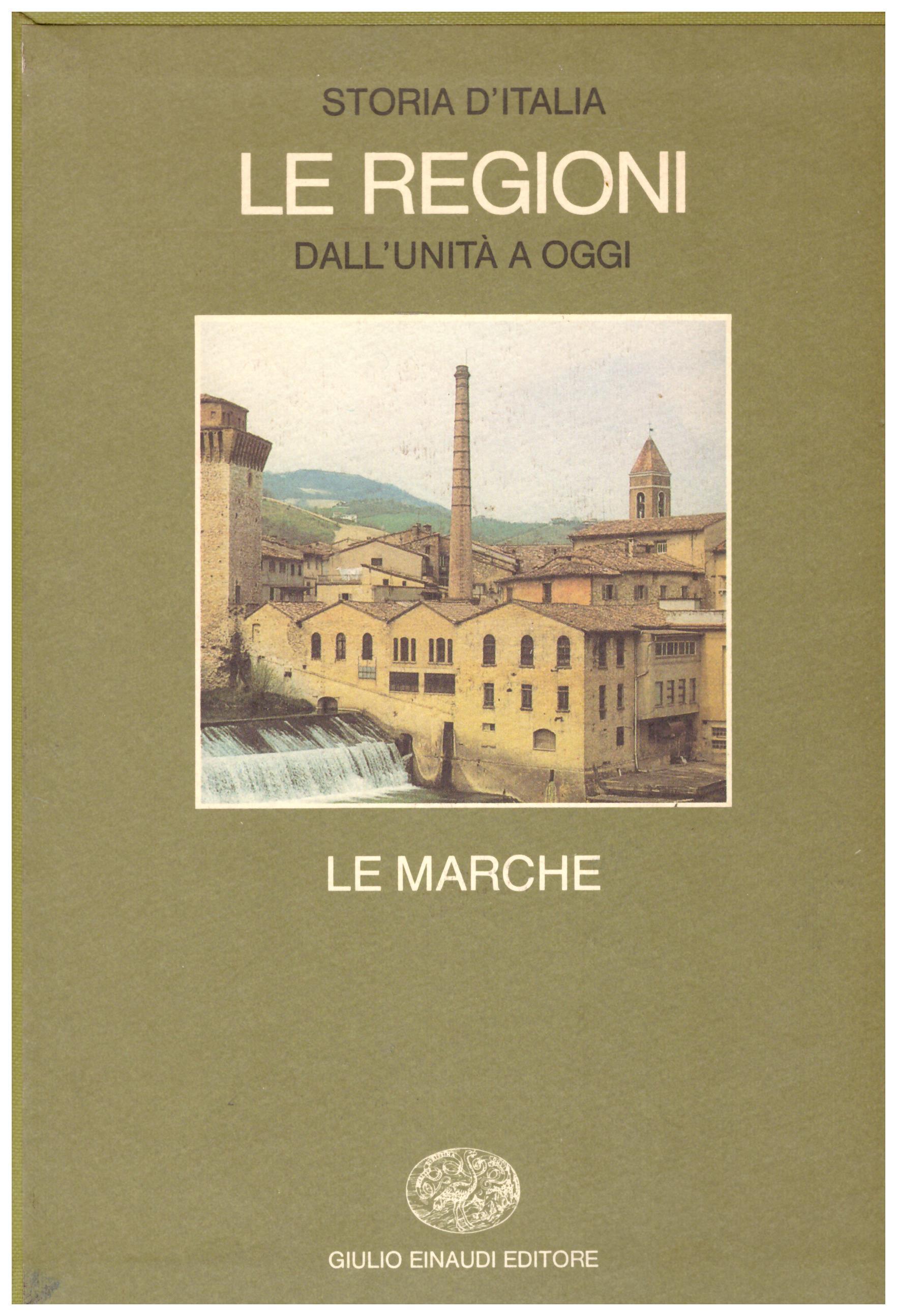 Titolo: Storia d'Italia, Le regioni dall'unità a oggi, Le Marche  Autore : AA.VV.  Editore: Einaudi