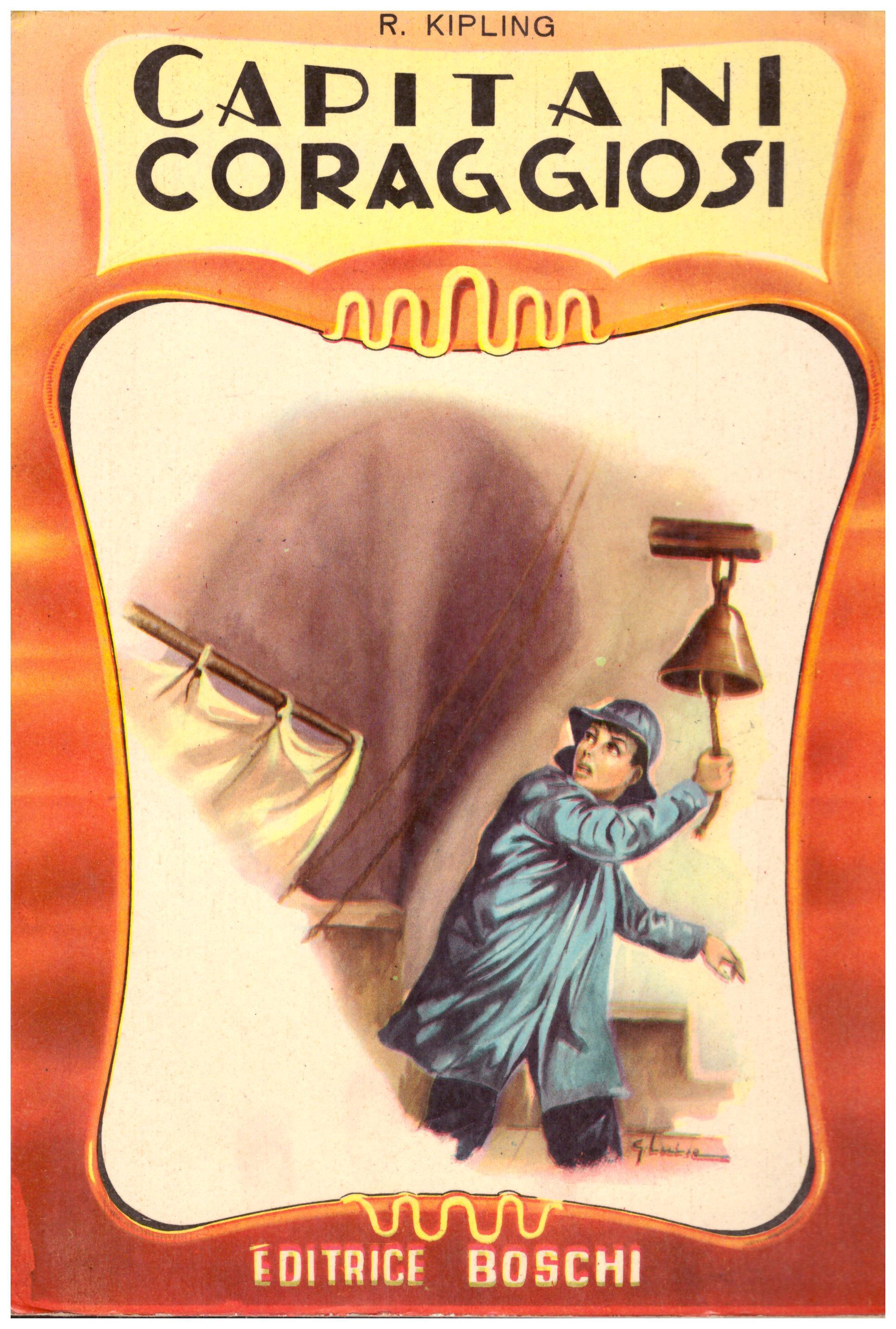 Titolo: Capitani coraggiosi Autore: R. Kipling Editore: Boschi, 1962