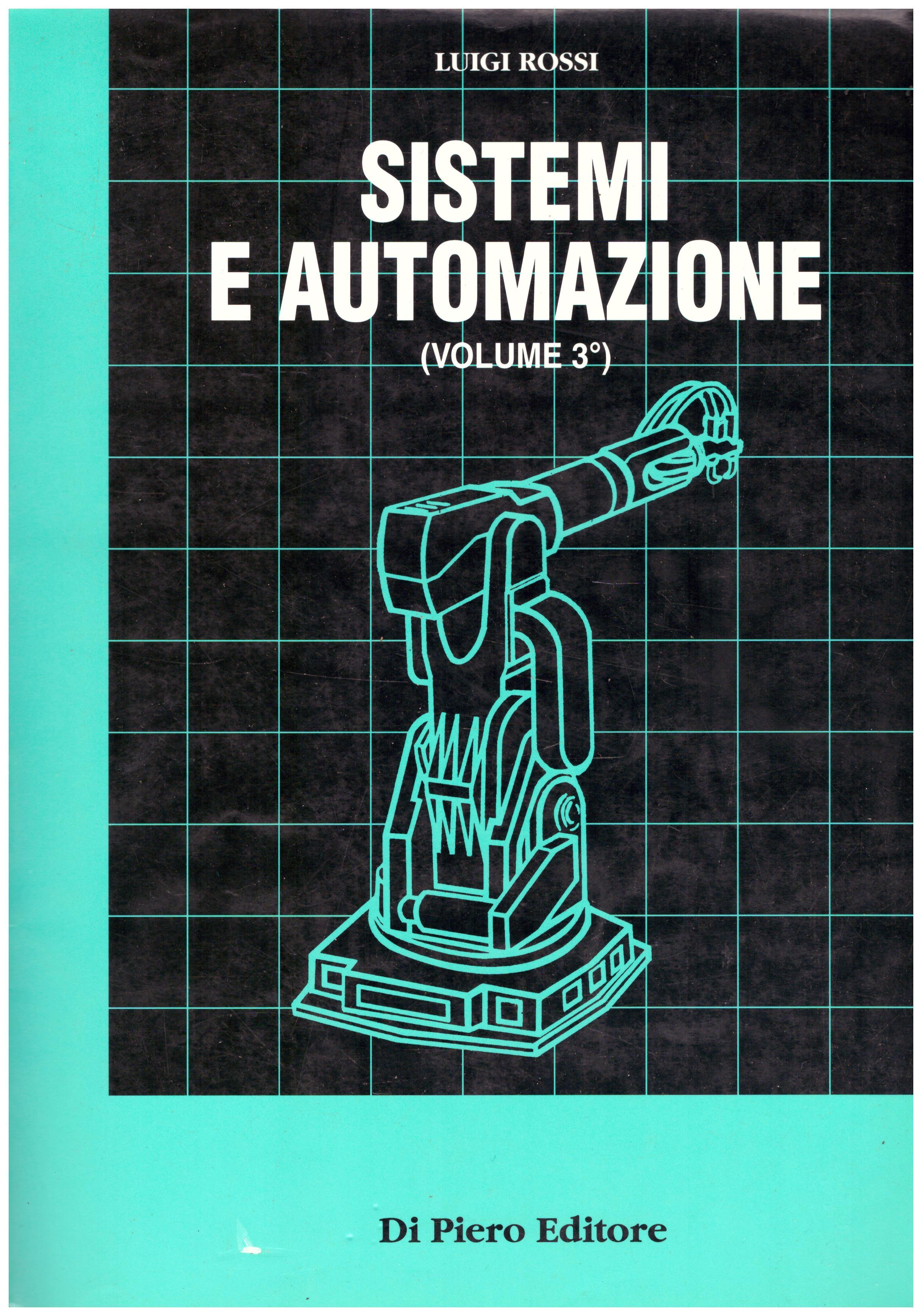 Titolo: Sistemi e automazione vol. 3   Autore : Luigi Rossi  Editore: Di Pietro editore 1996