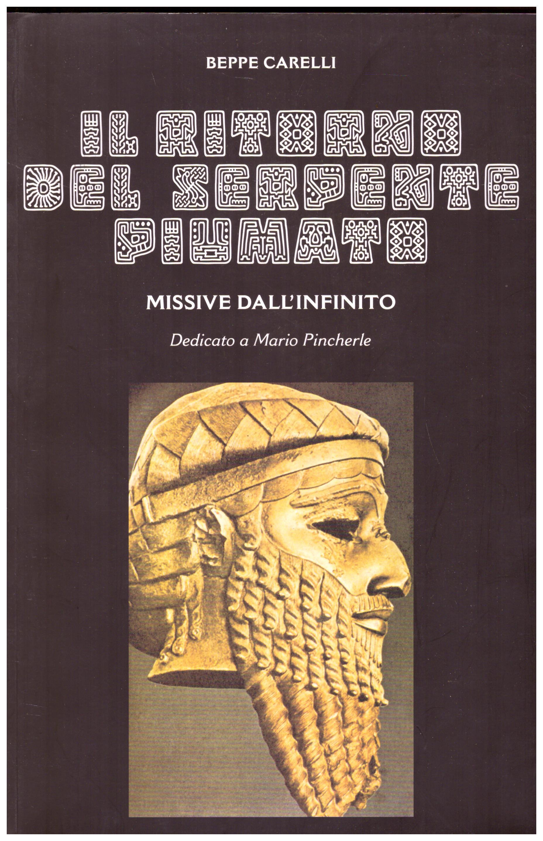 Titolo: Il ritorno del serpente piumato  Autore: Beppe Carelli Editore: arte della stampa 2011