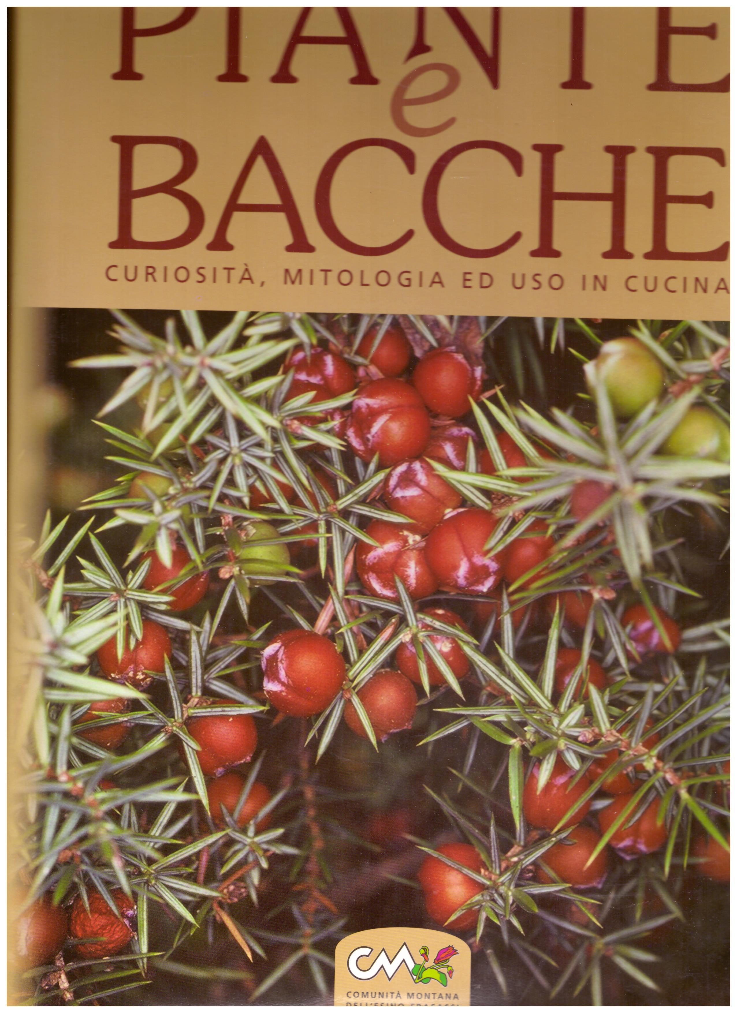 Titolo: Piante e bacche     Autore: AA.VV.     Editore: Comunità montana Esino-Frasassi, 2007