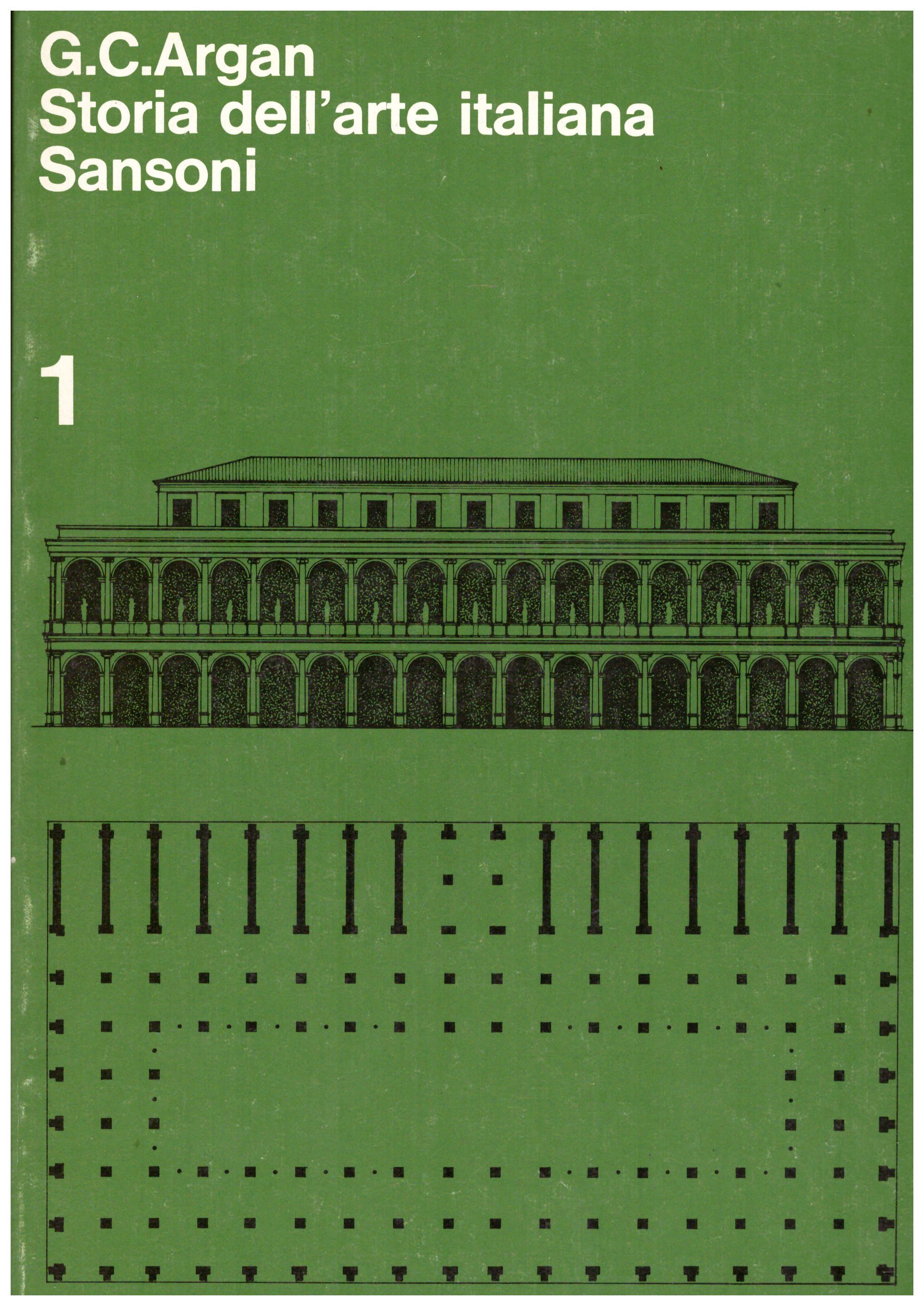 Titolo: Storia dell'arte italiana in 3 volumi Autore: G. C. Argan  Editore: Sansoni, I volume XX ristampa 1985, II volume XVII ristampa 1985, III volume XIV ristampa 1984