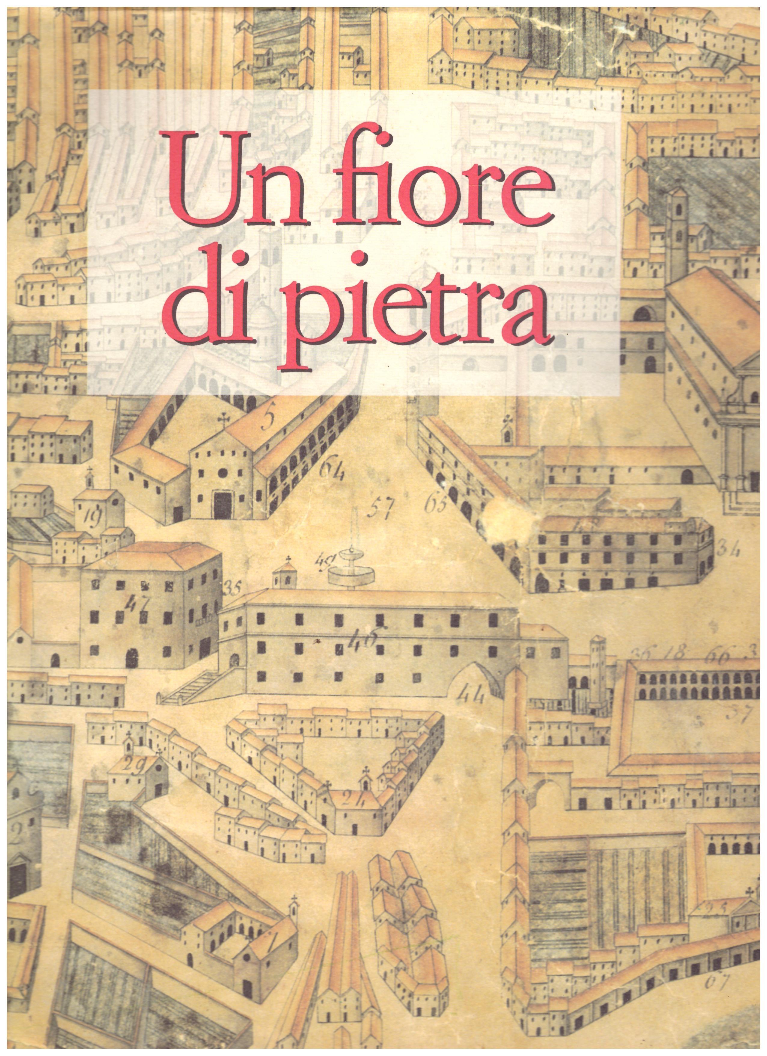 Titolo: Un fiore di pietra      Autore: AA.VV.     Editore: Tibergraph editrice, Città Di Castello 1994
