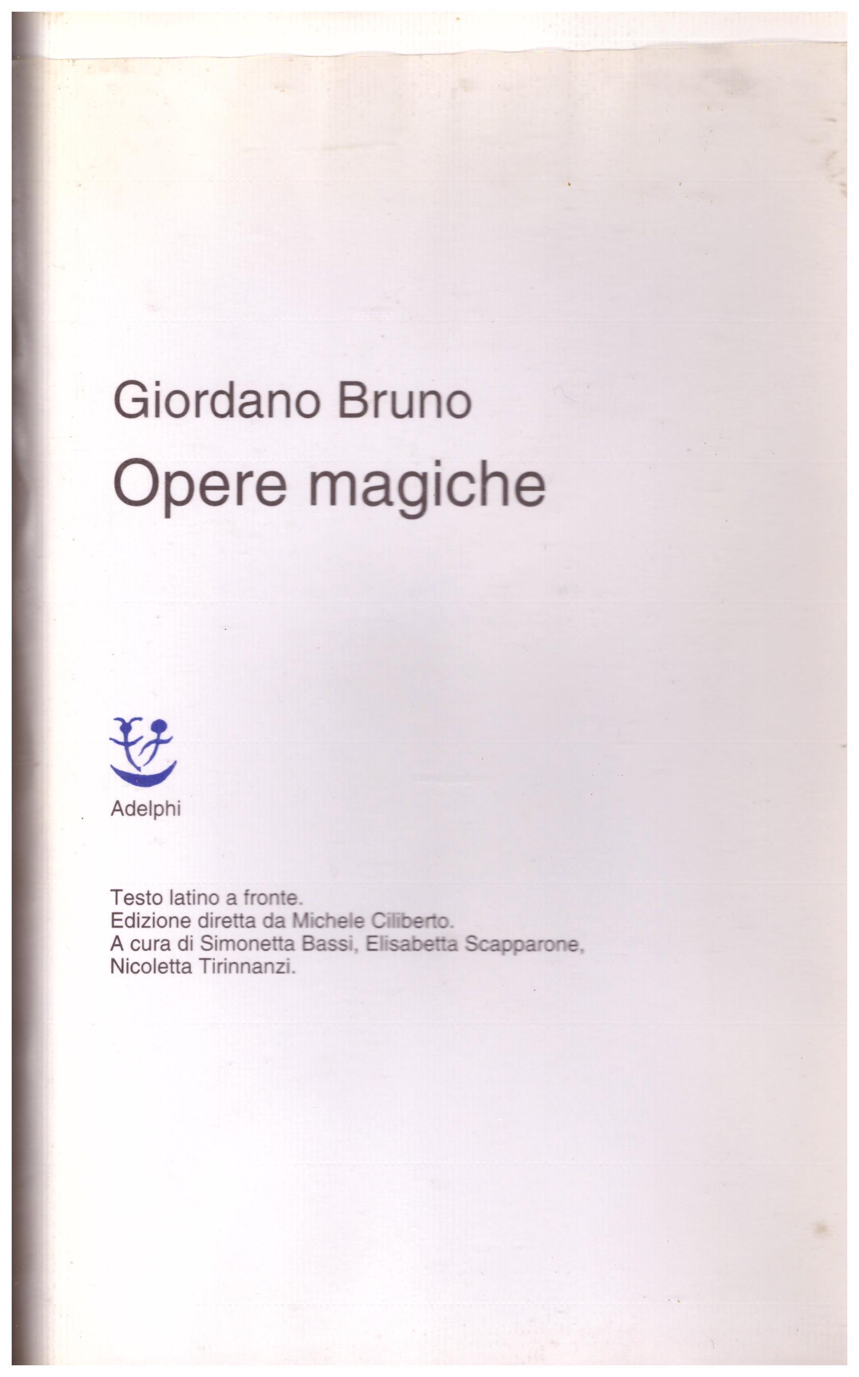 Titolo: Opere magiche Autore: Giordano Bruno Editore: Adelphi