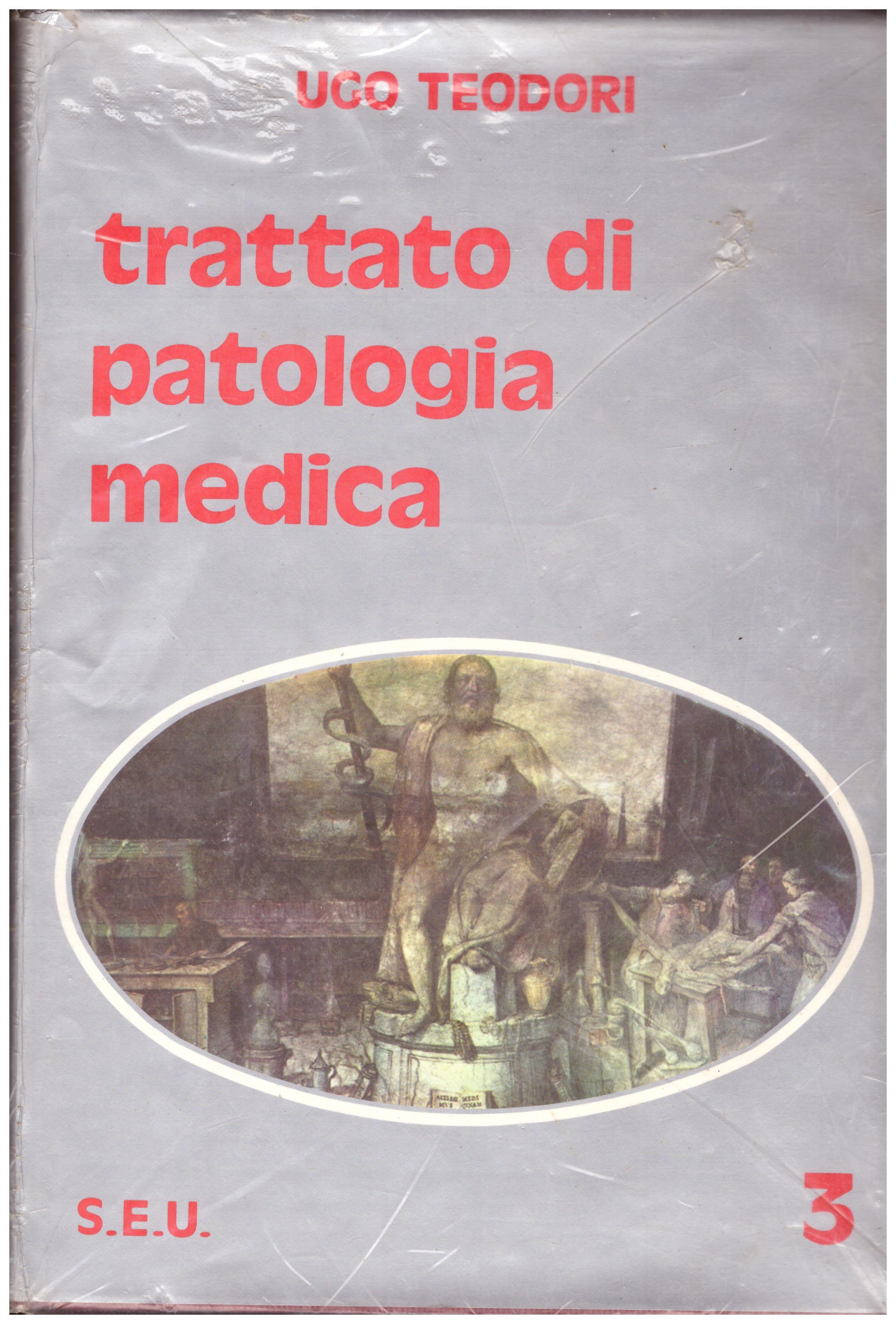 Titolo: Trattato di patologia medica volume 3  Autore: Ugo Teodori  Editore: S.E.U. 1978