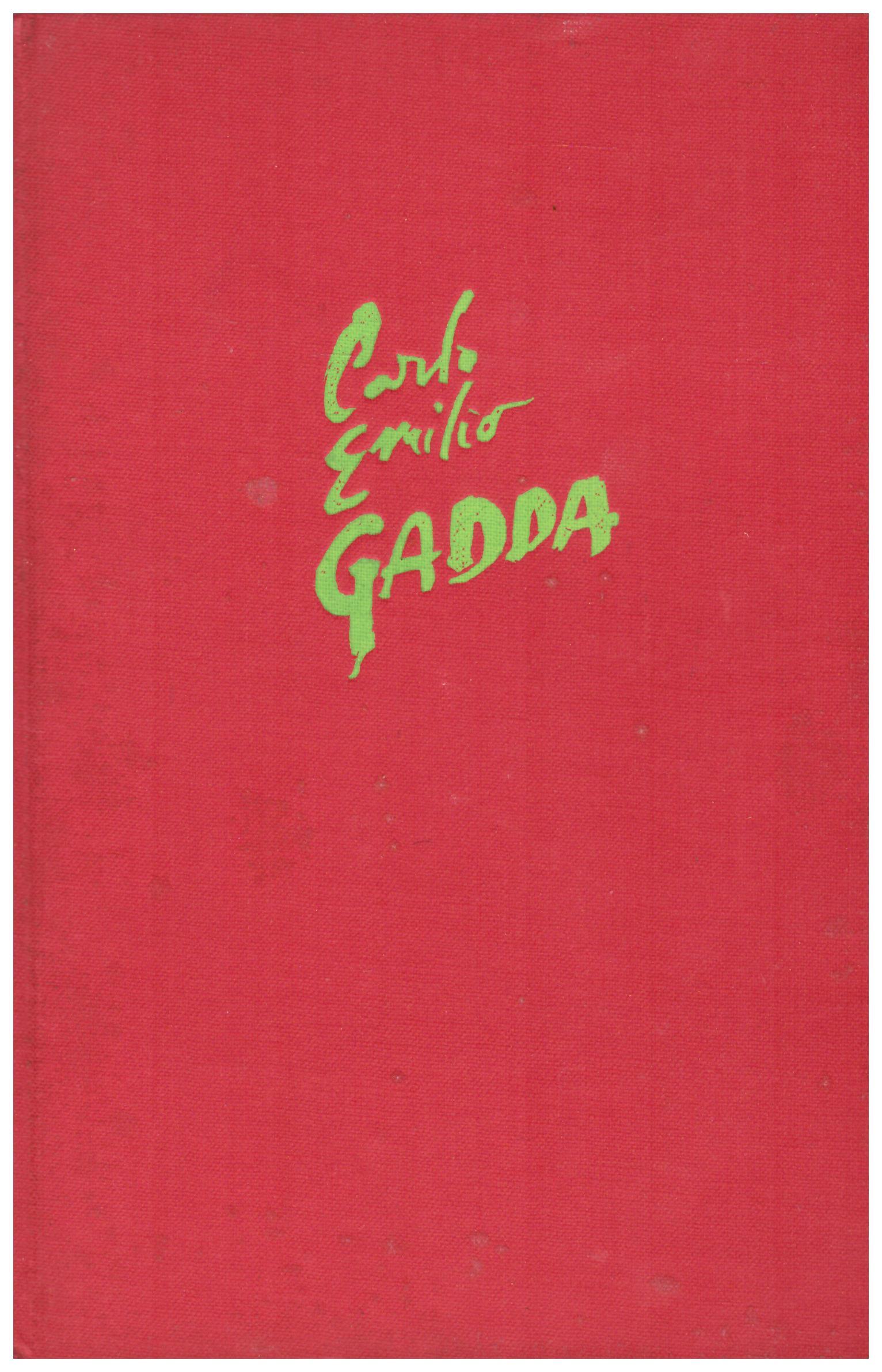Titolo: Quer pasticcio brutto de via merulana Autore: Carlo Emilio Gadda Editore: Garzanti, 22 giugno 1957 prima edizioni