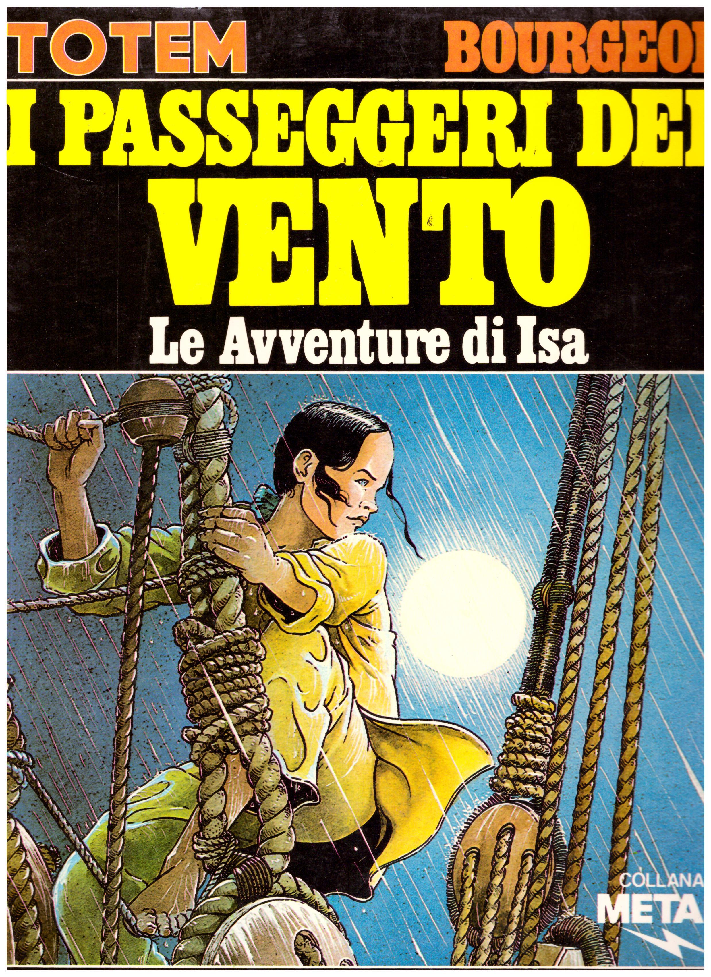 Titolo: I passeggeri del vento, le avventure di Isa Autore: Totem Bourgeon  Editore: Collana Metal