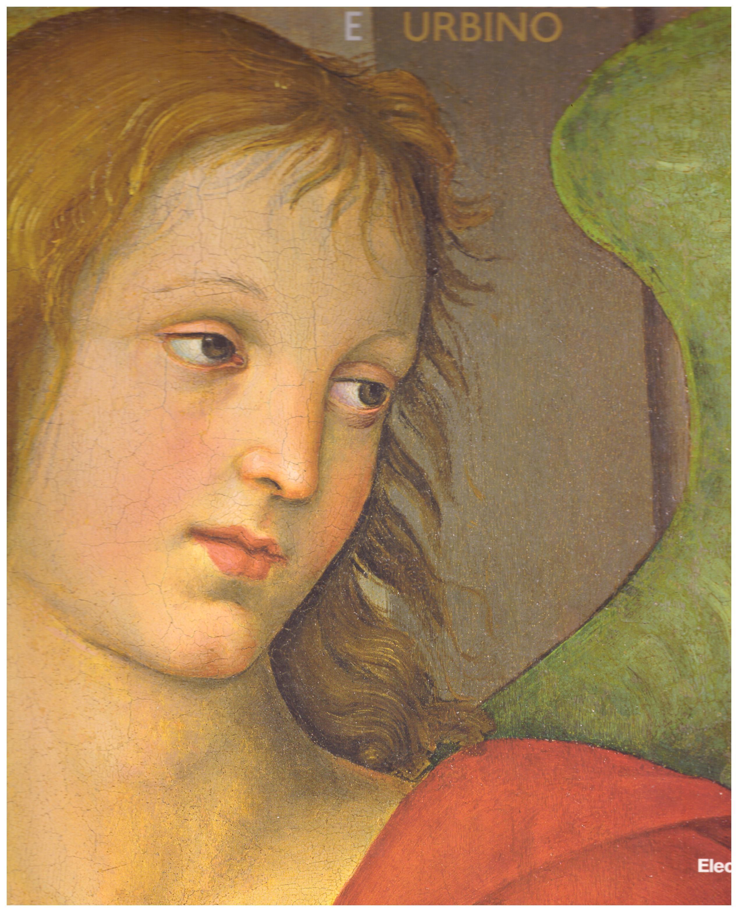 Titolo: Raffaello e Urbino  Autore : AA.VV. Editore: Mondadori electa
