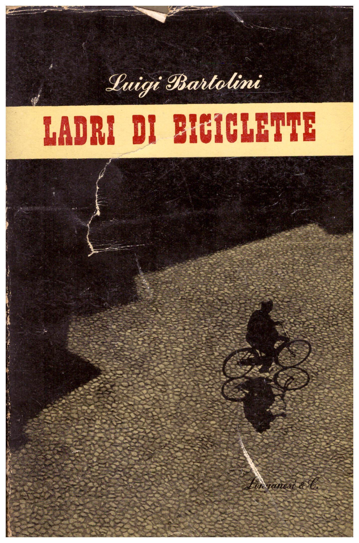 Titolo: Ladri di biciclette Autore: Luigi Bartolini Editore: Longanesi, finito di stampare il 28 febbraio 1948 nello stabilimento grafico R. Scotti, Milano