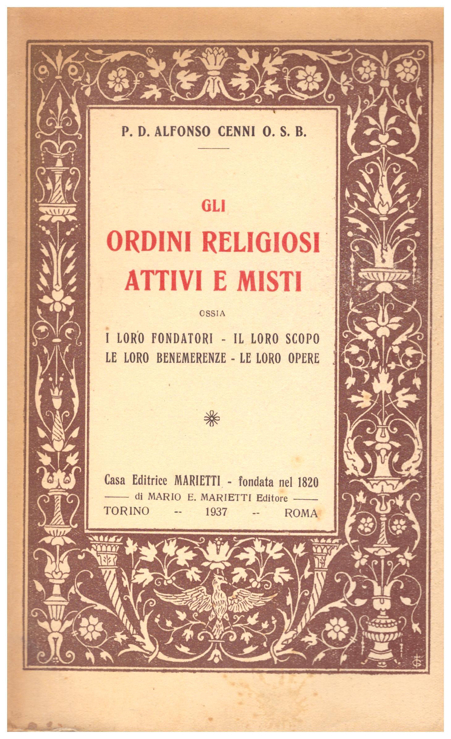 Titolo: Gli ordini religiosi attivi e misti Autore : P.D. Alfonso Cenni Editore: casa editrice Marietti 1937
