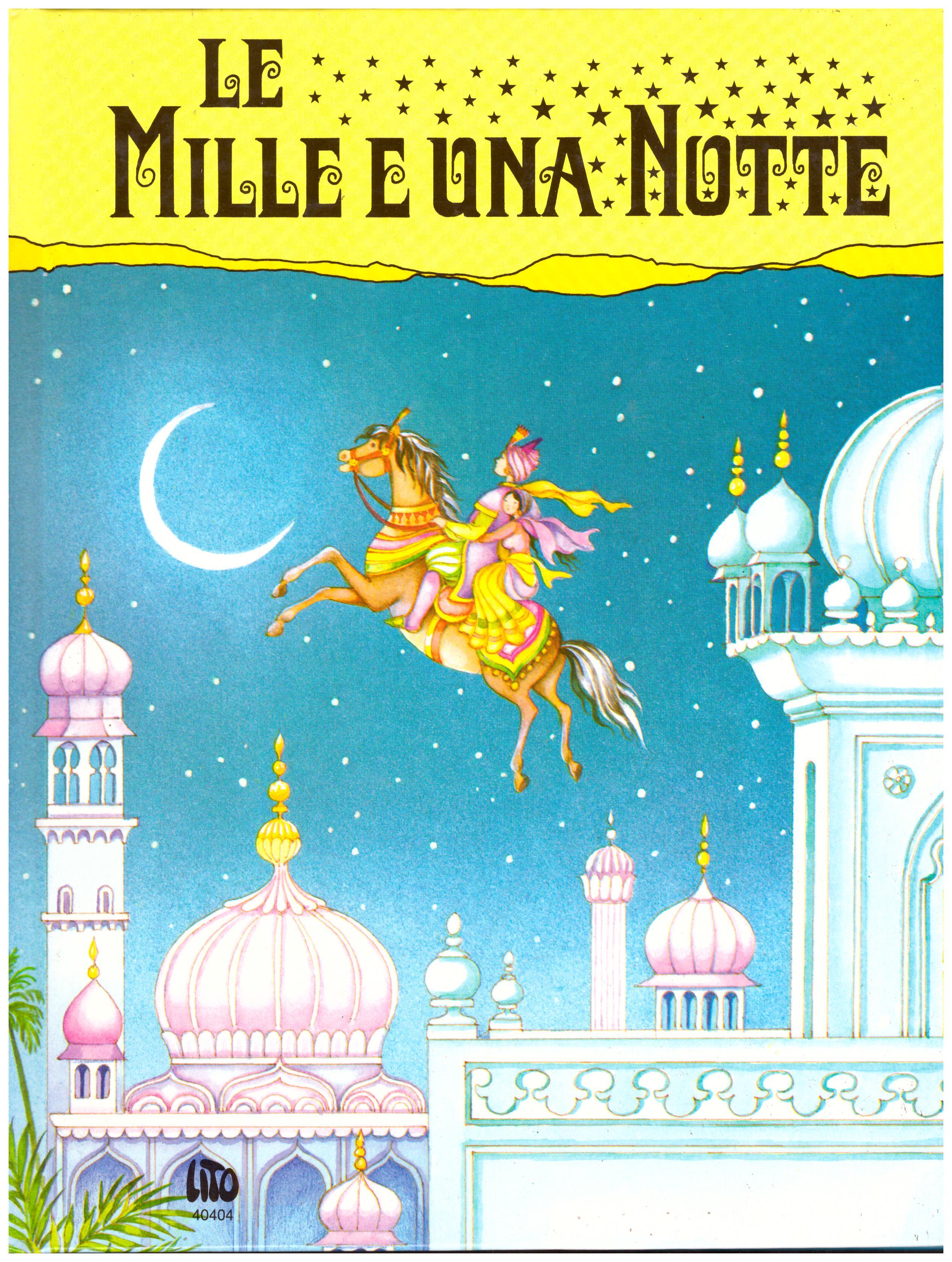 Titolo: Le mille e una notte    Autore: AA.VV.     Editore: LITO 40404
