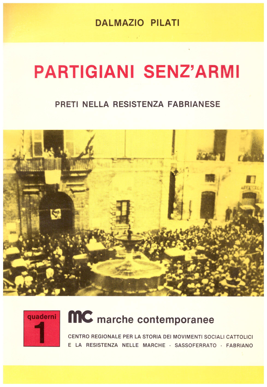 Titolo: Partigiani senz'armi Autore : Dalmazio Pilati Editore: offset stampa Fano