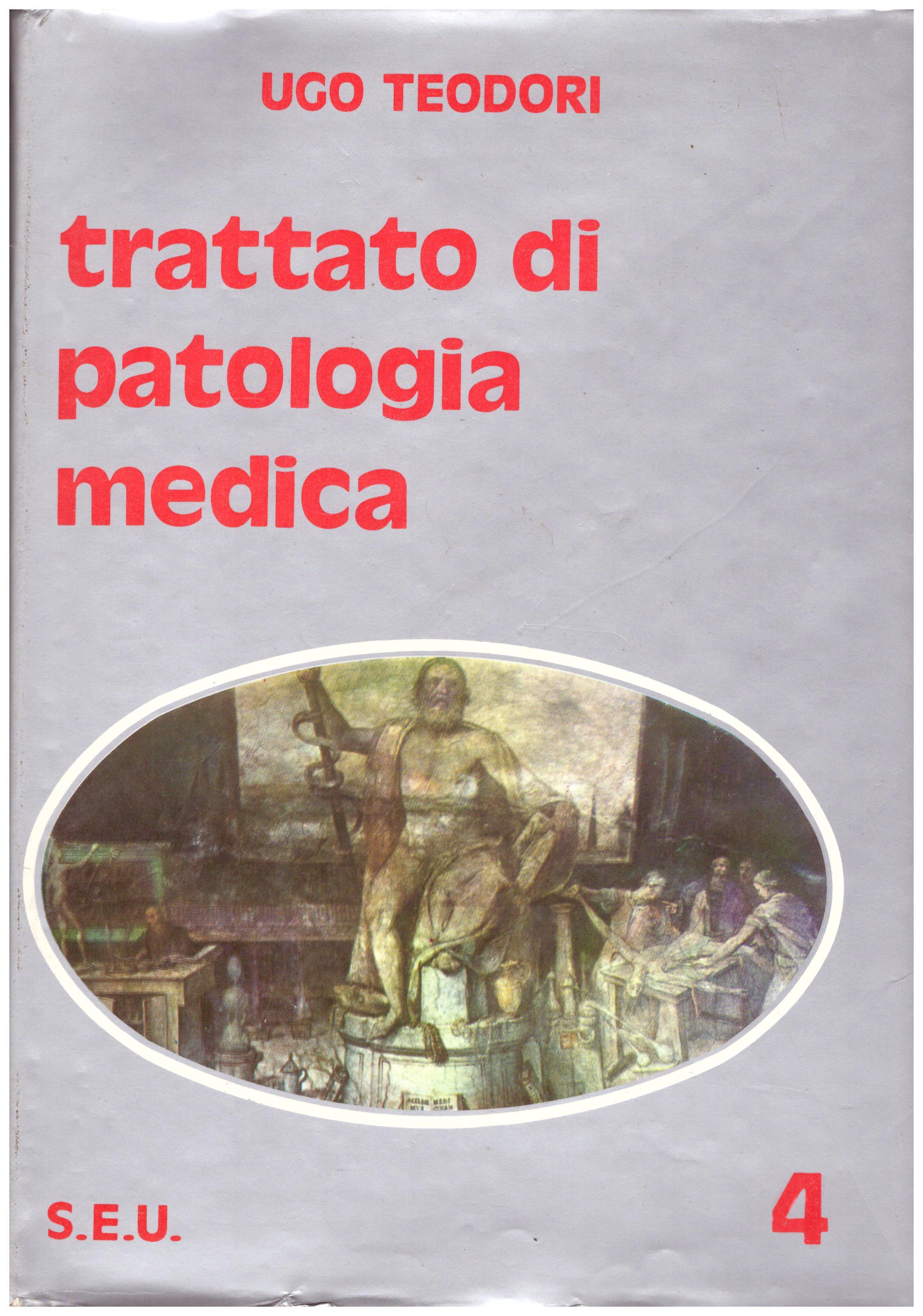 Titolo: Trattato di patologia medica volume 4  Autore: Ugo Teodori Editore: S.E.U. 1978
