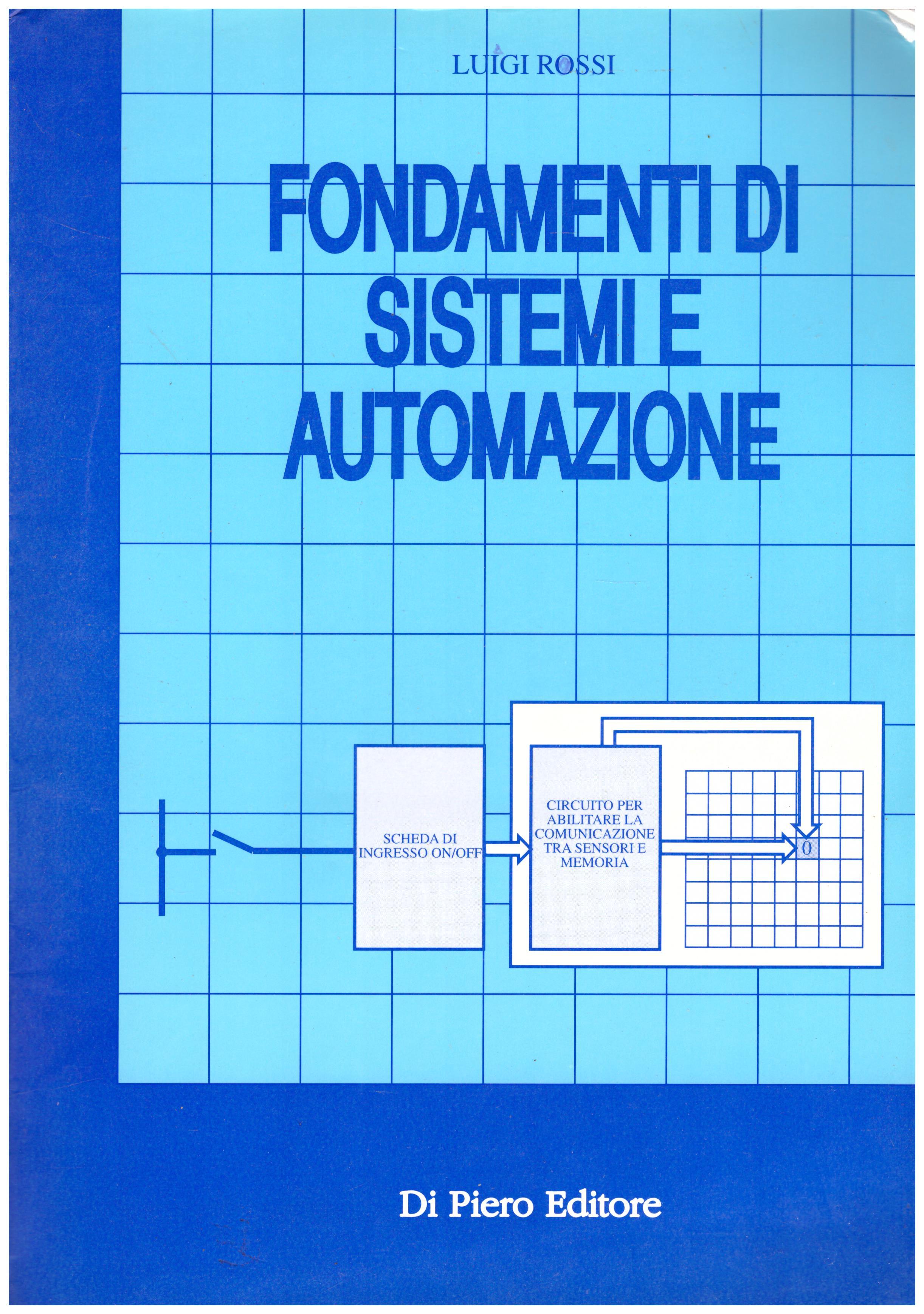 Titolo: Fondamenti di sistemi e automazione Autore : Luigi Rossi Editore: Di Pietro editore 1997
