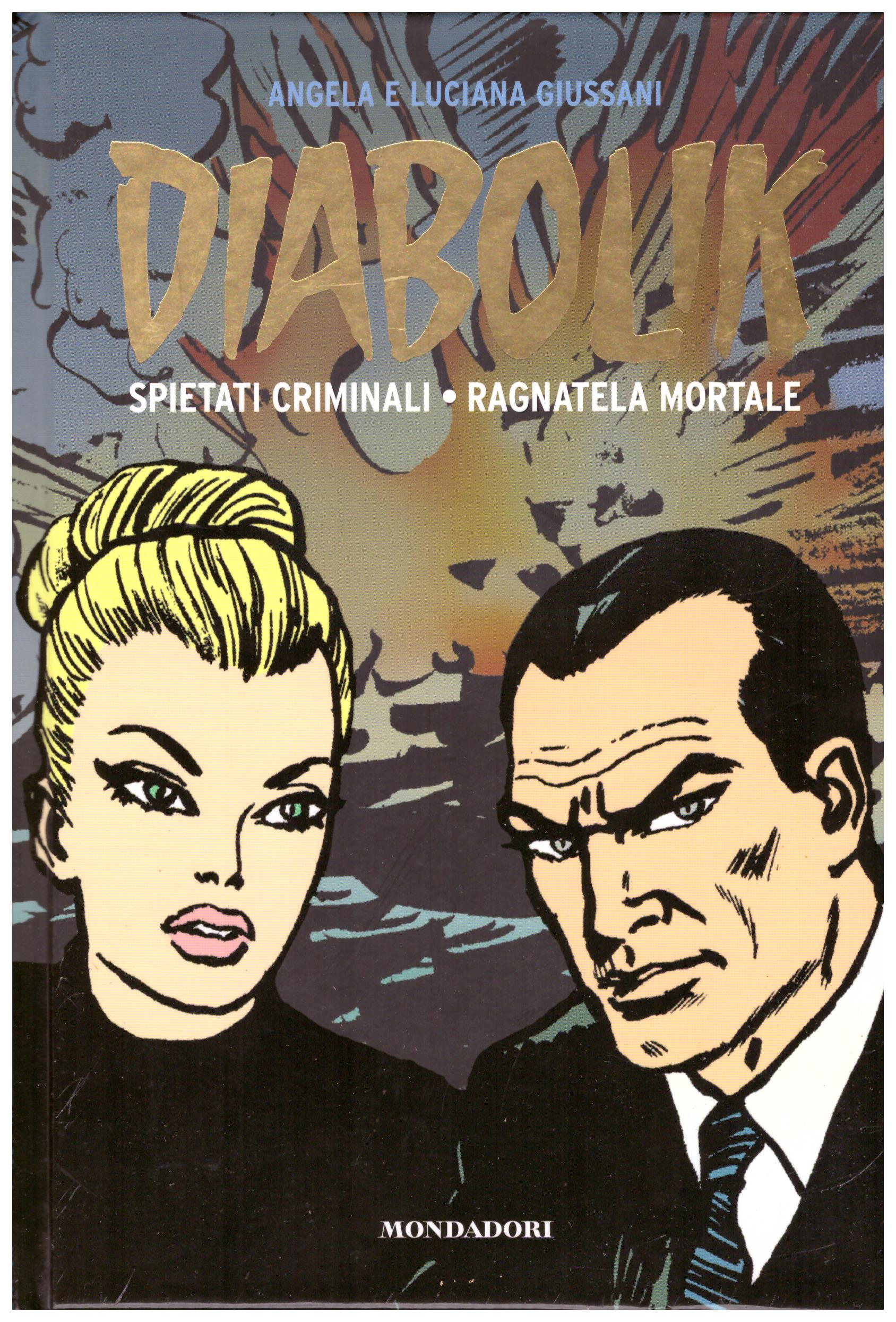 Titolo: Diabolik, spietati criminali, ragnatela mortale Autore: AA.VV.  Editore: Mondadori, 2010